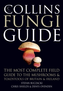 Collins Fungi Guide : The Most Complete Field Guide to the Mushrooms & Toadstools of Britain & Ireland, Paperback / softback Book