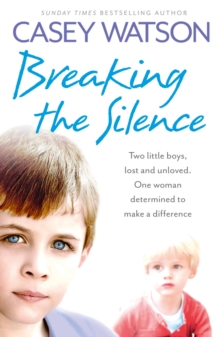 Breaking the Silence: Two little boys, lost and unloved. One foster carer determined to make a difference., EPUB eBook