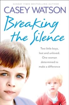 Breaking the Silence : Two Little Boys, Lost and Unloved. One Foster Carer Determined to Make a Difference., Paperback / softback Book