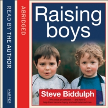 Steve Biddulph's Raising Boys : Why Boys are Different - and How to Help Them Become Happy and Well-Balanced Men, eAudiobook MP3 eaudioBook