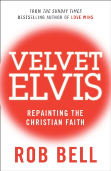 Velvet Elvis : Repainting the Christian Faith, Paperback Book