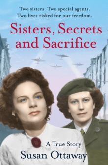 Sisters, Secrets and Sacrifice: The True Story of WWII Special Agents Eileen and Jacqueline Nearne, Paperback / softback Book