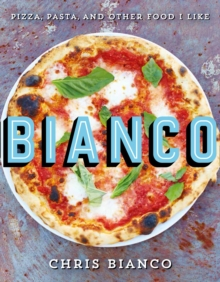 Bianco : Pizza, Pasta and Other Food I Like, Hardback Book