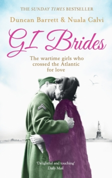 GI Brides : The War-time Girls Who Crossed the Atlantic for Love, Paperback Book