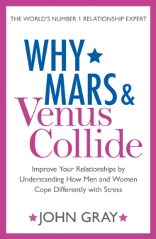 Why Mars and Venus Collide : Improve Your Relationships by Understanding How Men and Women Cope Differently with Stress, Paperback / softback Book