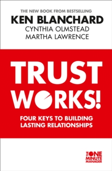 Trust Works : Four Keys to Building Lasting Relationships, Paperback Book
