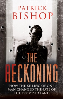 The Reckoning : How the Killing of One Man Changed the Fate of the Promised Land, Hardback Book