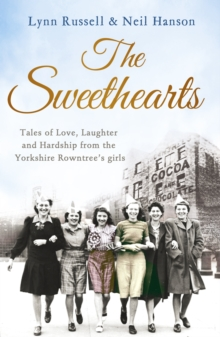 The Sweethearts : Tales of Love, Laughter and Hardship from the Yorkshire Rowntree's Girls, Paperback / softback Book