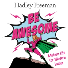 Be Awesome : Modern Life for Modern Ladies, eAudiobook MP3 eaudioBook