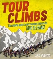 Tour Climbs : The Complete Guide to Every Mountain Stage on the Tour De France, Hardback Book