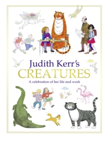 Judith Kerr's Creatures : A Celebration of the Life and Work of Judith Kerr, Hardback Book
