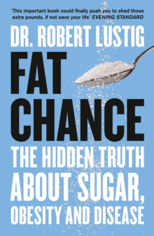 Fat Chance : The Hidden Truth About Sugar, Obesity and Disease, Paperback Book