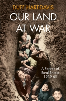 Our Land at War : A Portrait of Rural Britain 1939-45, Hardback Book
