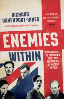Enemies Within : Communists, the Cambridge Spies and the Making of Modern Britain, Paperback / softback Book