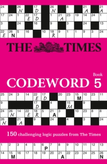 The Times Codeword 5 : 150 Cracking Logic Puzzles, Paperback Book