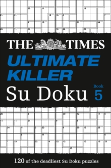 The Times Ultimate Killer Su Doku Book 5 : 120 Challenging Puzzles from the Times, Paperback / softback Book