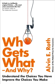 Who Gets What - And Why : Understand the Choices You Have, Improve the Choices You Make, Paperback Book