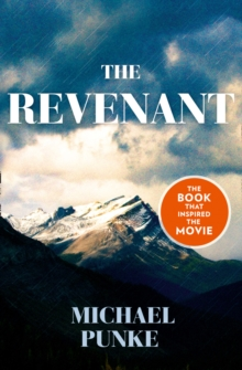 The Revenant : The Bestselling Book That Inspired the Award-Winnning Movie, Paperback Book