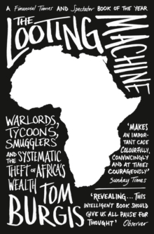 The Looting Machine : Warlords, Tycoons, Smugglers and the Systematic Theft of Africa's Wealth, Paperback / softback Book