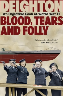 Blood, Tears and Folly : An Objective Look at World War II, Paperback / softback Book