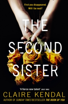 The Second Sister : The Exciting New Psychological Thriller from Sunday Times Bestselling Author Claire Kendal, Paperback Book
