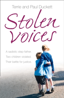 Stolen Voices : A Sadistic Step-Father. Two Children Violated. Their Battle for Justice., Paperback Book