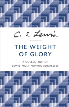 The Weight of Glory : A Collection of Lewis' Most Moving Addresses, Paperback / softback Book