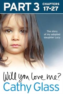 Will You Love Me?: The story of my adopted daughter Lucy: Part 3 of 3, EPUB eBook