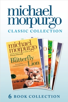 The Classic Morpurgo Collection (six novels): Kaspar; Born to Run; The Butterfly Lion; Running Wild; Alone on a Wide, Wide Sea; Farm Boy, EPUB eBook