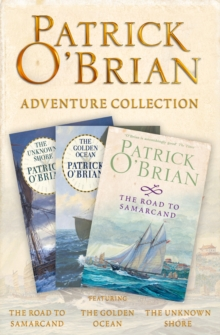 Patrick O'Brian 3-Book Adventure Collection: The Road to Samarcand, The Golden Ocean, The Unknown Shore, EPUB eBook