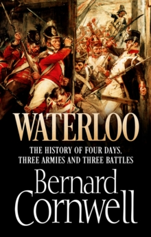Waterloo: The History of Four Days, Three Armies and Three Battles, EPUB eBook