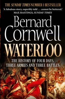 Waterloo : The History of Four Days, Three Armies and Three Battles, Paperback / softback Book