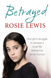 Betrayed: The heartbreaking true story of a struggle to escape a cruel life defined by family honour, EPUB eBook