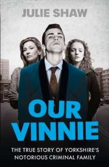 Our Vinnie : The True Story of Yorkshire's Notorious Criminal Family, Paperback / softback Book