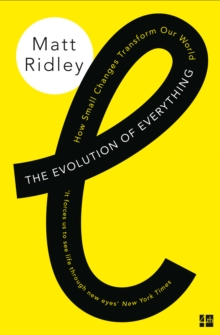 The Evolution of Everything : How Small Changes Transform Our World, Paperback / softback Book