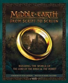 Middle-earth: From Script to Screen : Building the World of the Lord of the Rings and the Hobbit, Hardback Book