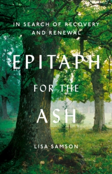 Epitaph for the Ash : In Search of Recovery and Renewal, Hardback Book
