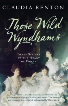 Those Wild Wyndhams : Three Sisters at the Heart of Power, Paperback Book