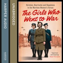 The Girls Who Went to War : Heroism, Heartache and Happiness in the Wartime Women's Forces, eAudiobook MP3 eaudioBook