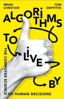 Algorithms to Live By : The Computer Science of Human Decisions, Paperback Book