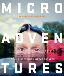 Microadventures : Local Discoveries for Great Escapes, Paperback Book