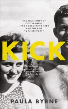 Kick : The True Story of Kick Kennedy, JFK's Forgotten Sister and the Heir to Chatsworth, Hardback Book