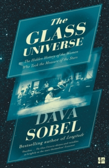 The Glass Universe : The Hidden History of the Women Who Took the Measure of the Stars, Paperback Book