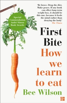 First Bite : How We Learn to Eat, Paperback / softback Book
