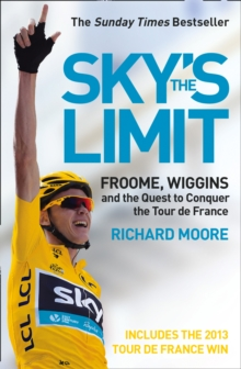 Sky's the Limit : Froome, Wiggins and the Quest to Conquer the Tour De France, Paperback / softback Book