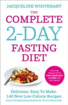 The Complete 2-Day Fasting Diet : Delicious; Easy to Make; 140 New Low-Calorie Recipes from the Bestselling Author of the 5:2 Bikini Diet, Paperback Book