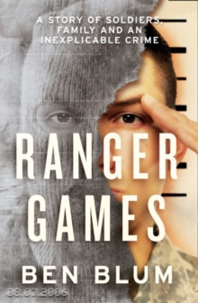 Ranger Games : A Story of Soldiers, Family and an Inexplicable Crime, Hardback Book