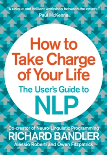 How to Take Charge of Your Life : The User's Guide to NLP, Paperback / softback Book