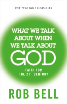 What We Talk About When We Talk About God : Faith for the 21st Century, Paperback Book
