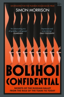 Bolshoi Confidential : Secrets of the Russian Ballet from the Rule of the Tsars to Today, Paperback Book